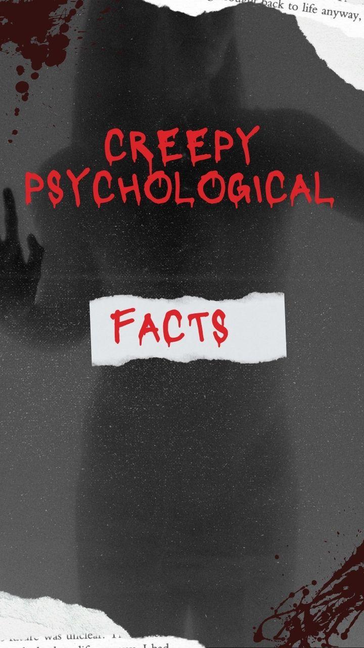 Creepy psychological facts