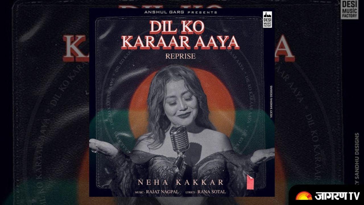 Dil Ko Karaar Aaya Reprise by Neha Kakkar Releasing on July 21