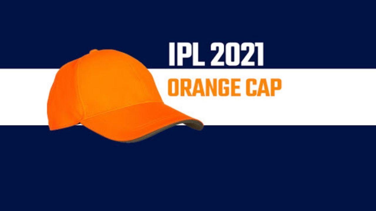 IPL 2021 ORANGE CAP LIST : जानें ऑरेंज कैप की रेस में कौन है सबसे आगे? यहां देखें पूरी लिस्ट